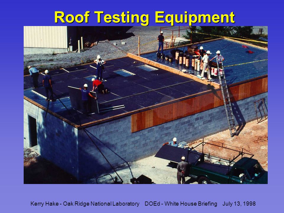 Kerry Hake - Oak Ridge National Laboratory DOEd - White House Briefing July 13, 1998 Roof Testing Equipment