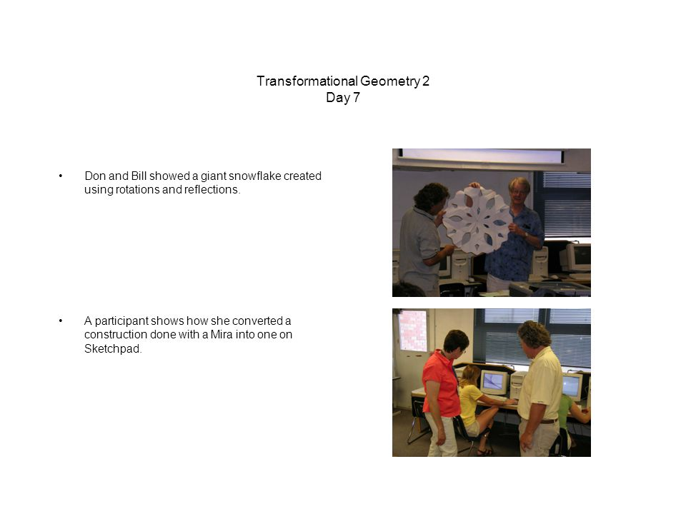 Transformational Geometry 2 Day 7 Don and Bill showed a giant snowflake created using rotations and reflections.