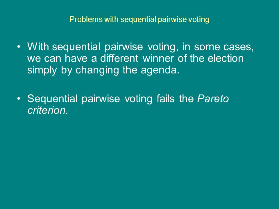 Problems with sequential pairwise voting With sequential pairwise voting, in some cases, we can have a different winner of the election simply by chan