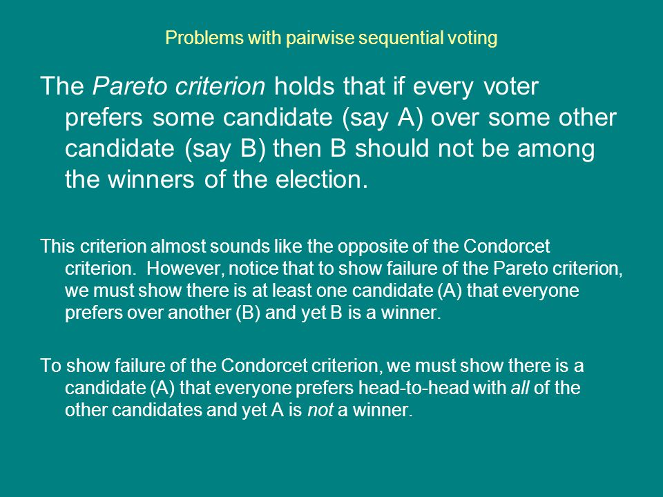 Problems with pairwise sequential voting The Pareto criterion holds that if every voter prefers some candidate (say A) over some other candidate (say
