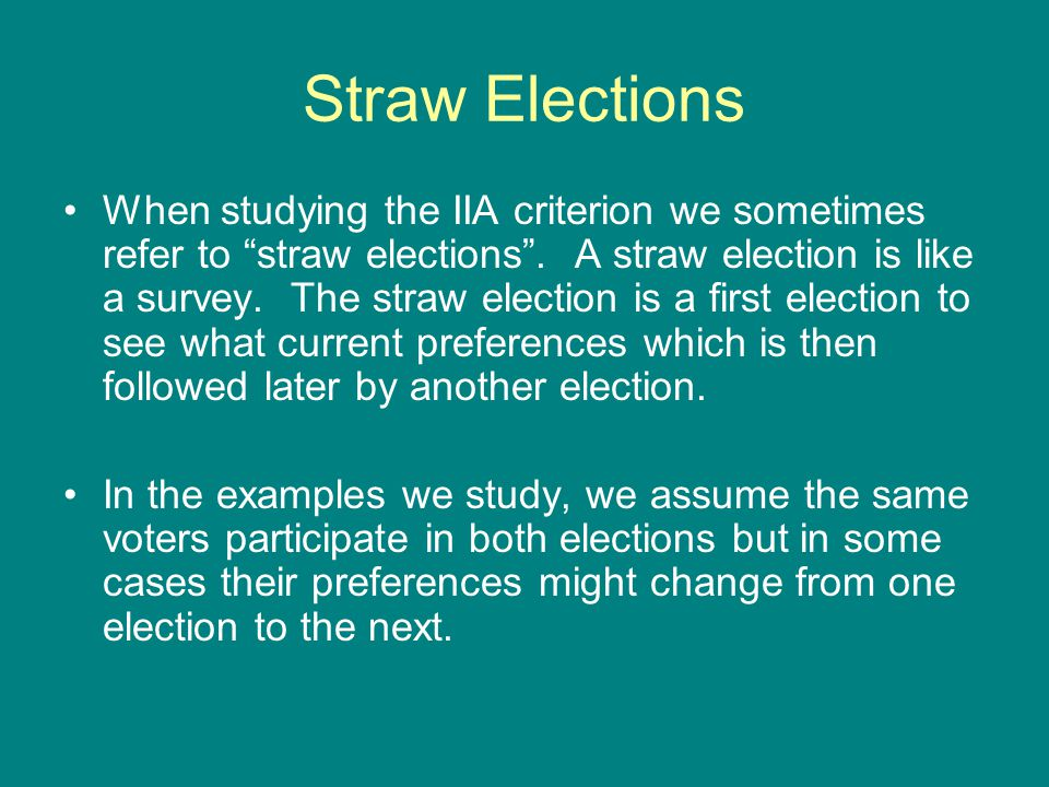 """Straw Elections When studying the IIA criterion we sometimes refer to """"straw elections"""". A straw election is like a survey. The straw election is a fi"""