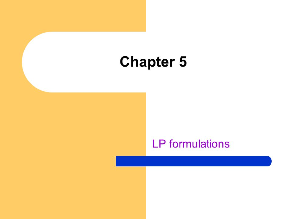 LP formulations of four basic problem Resource allocation problem Transportation problem Feed mix problem Joint products problem