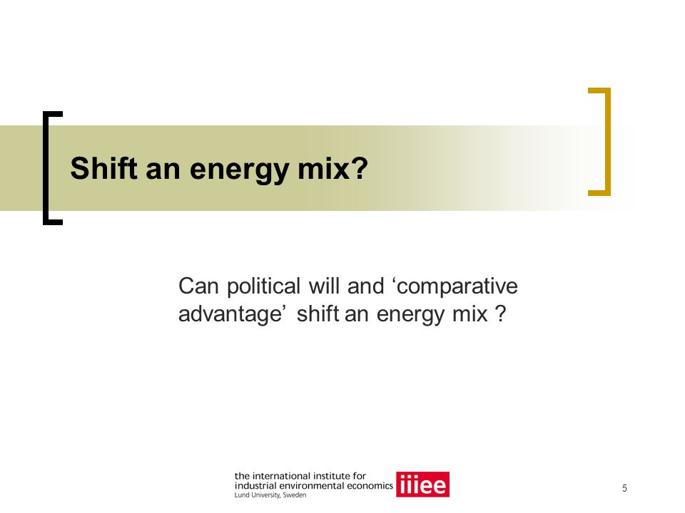 5 Shift an energy mix Can political will and 'comparative advantage' shift an energy mix