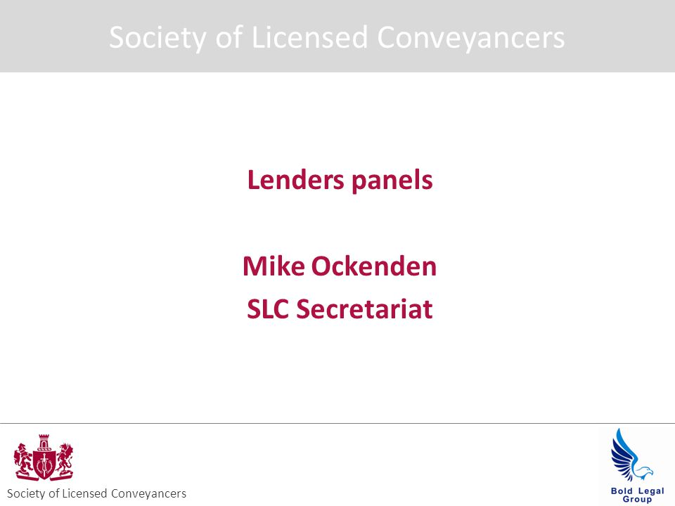 Background Unfortunately our original speaker is unable to attend SLC has concerns about the conduct of lenders The approach to panels is affecting the natural development of the conveyancing market place Why should lenders be able to dictate to lawyers?