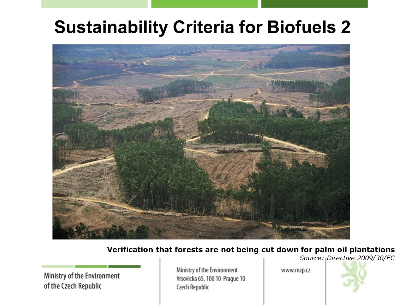 Sustainability Criteria for Biofuels 2 Verification that forests are not being cut down for palm oil plantations Source: Directive 2009/30/EC