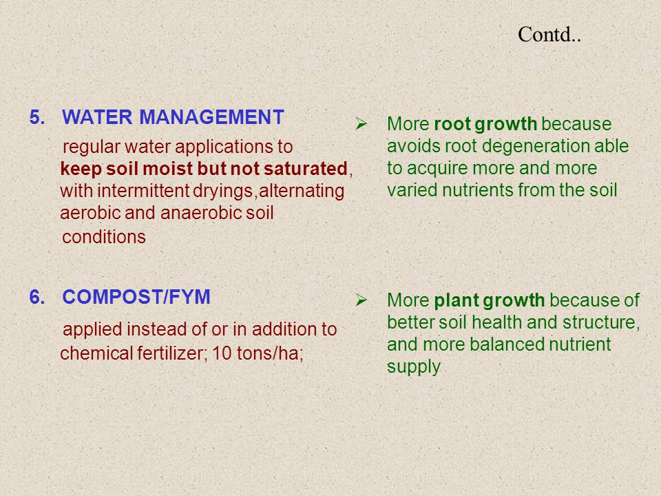 Contd.. 5.WATER MANAGEMENT regular water applications to keep soil moist but not saturated, with intermittent dryings,alternating aerobic and anaerobi