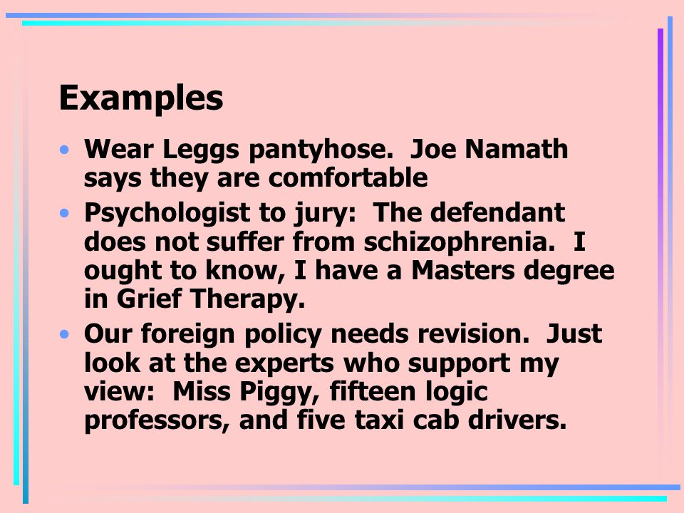 Examples Wear Leggs pantyhose. Joe Namath says they are comfortable Psychologist to jury: The defendant does not suffer from schizophrenia. I ought to