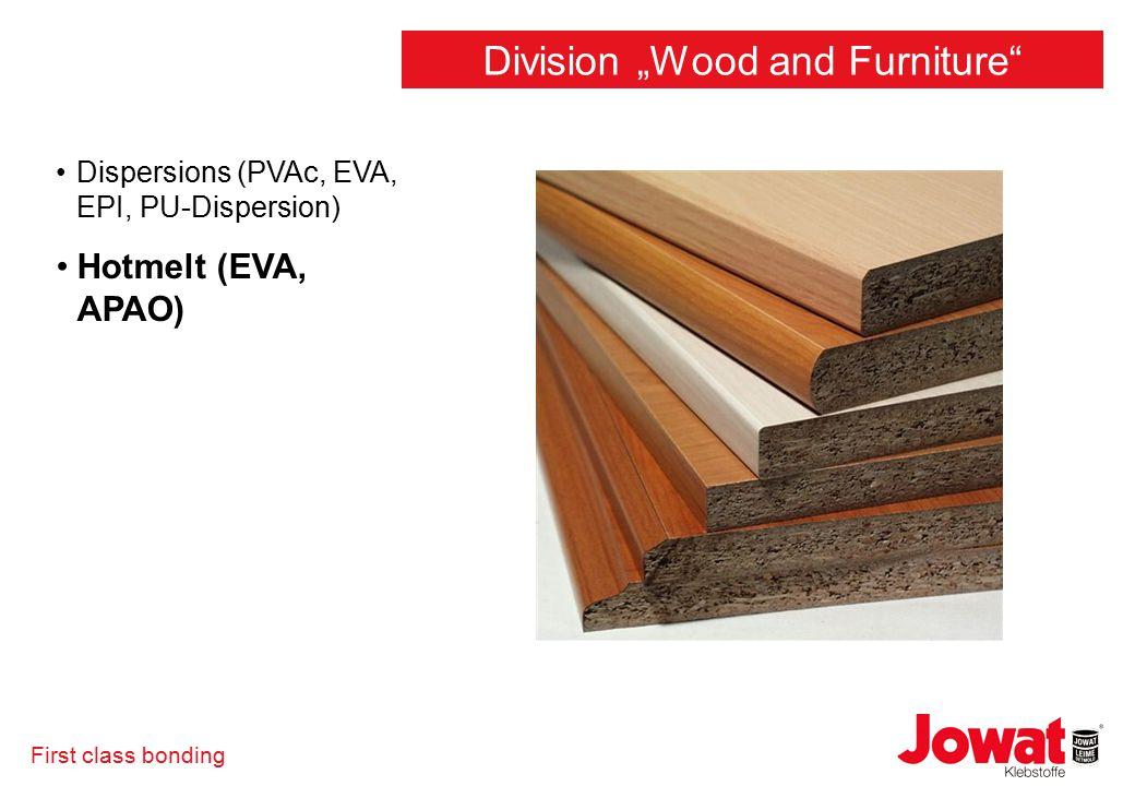 "First class bonding Dispersions (PVAc, EVA, EPI, PU-Dispersion) Hotmelt (EVA, APAO) Division ""Wood and Furniture"