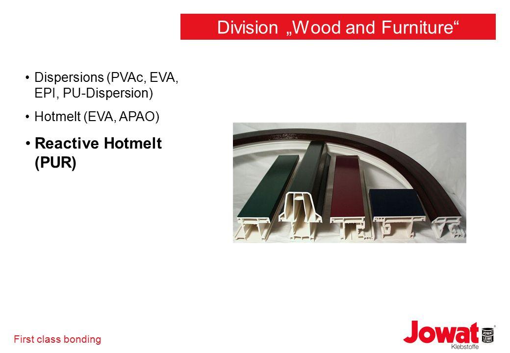 "First class bonding Dispersions (PVAc, EVA, EPI, PU-Dispersion) Hotmelt (EVA, APAO) Reactive Hotmelt (PUR) Division ""Wood and Furniture"