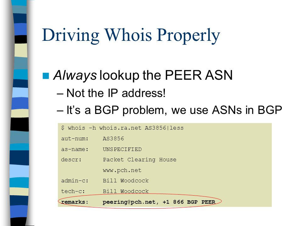 Driving Whois Properly Always lookup the PEER ASN –Not the IP address.