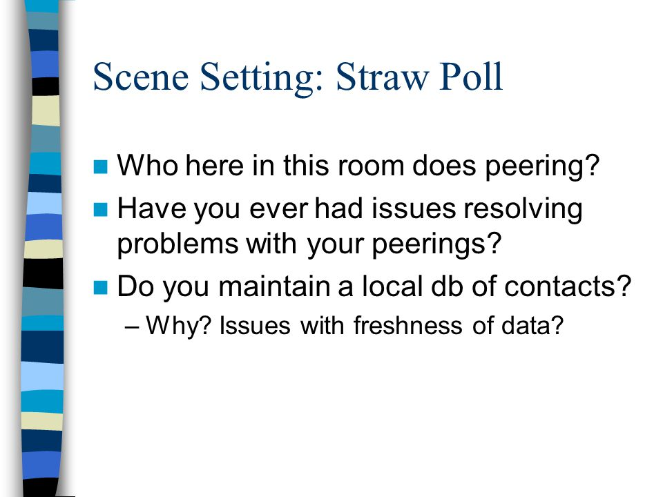 Scene Setting: Straw Poll Who here in this room does peering.
