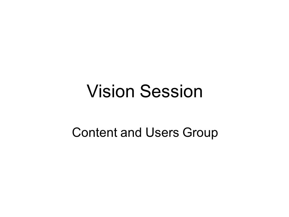 Vision Session Content and Users Group