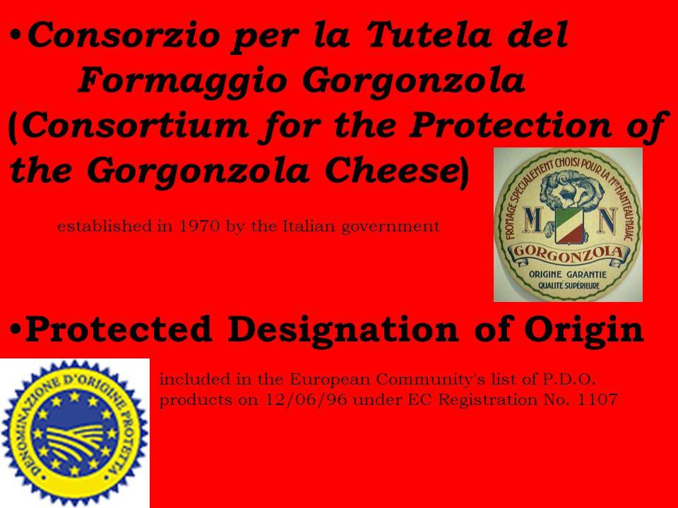Consorzio per la Tutela del Formaggio Gorgonzola ( Consortium for the Protection of the Gorgonzola Cheese ) established in 1970 by the Italian government Protected Designation of Origin included in the European Community s list of P.D.O.