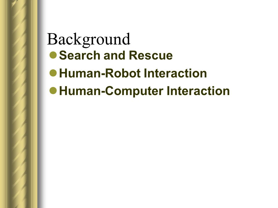 Background Search and Rescue Human-Robot Interaction Human-Computer Interaction