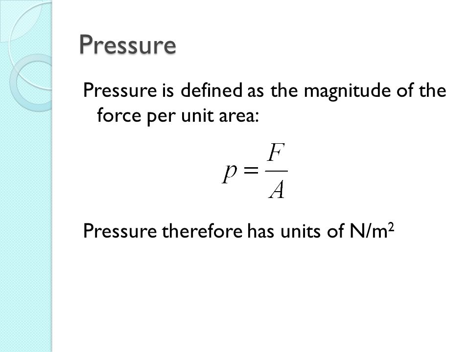 Pressure Pressure therefore has units of N/m 2