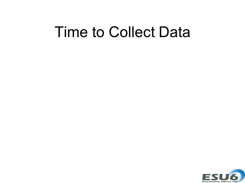 Time to Collect Data