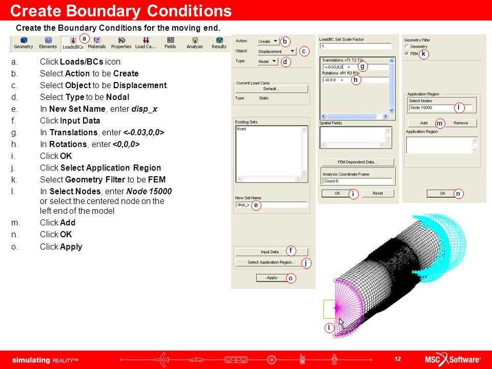 12 Create Boundary Conditions a.Click Loads/BCs icon b.Select Action to be Create c.Select Object to be Displacement d.Select Type to be Nodal e.In Ne