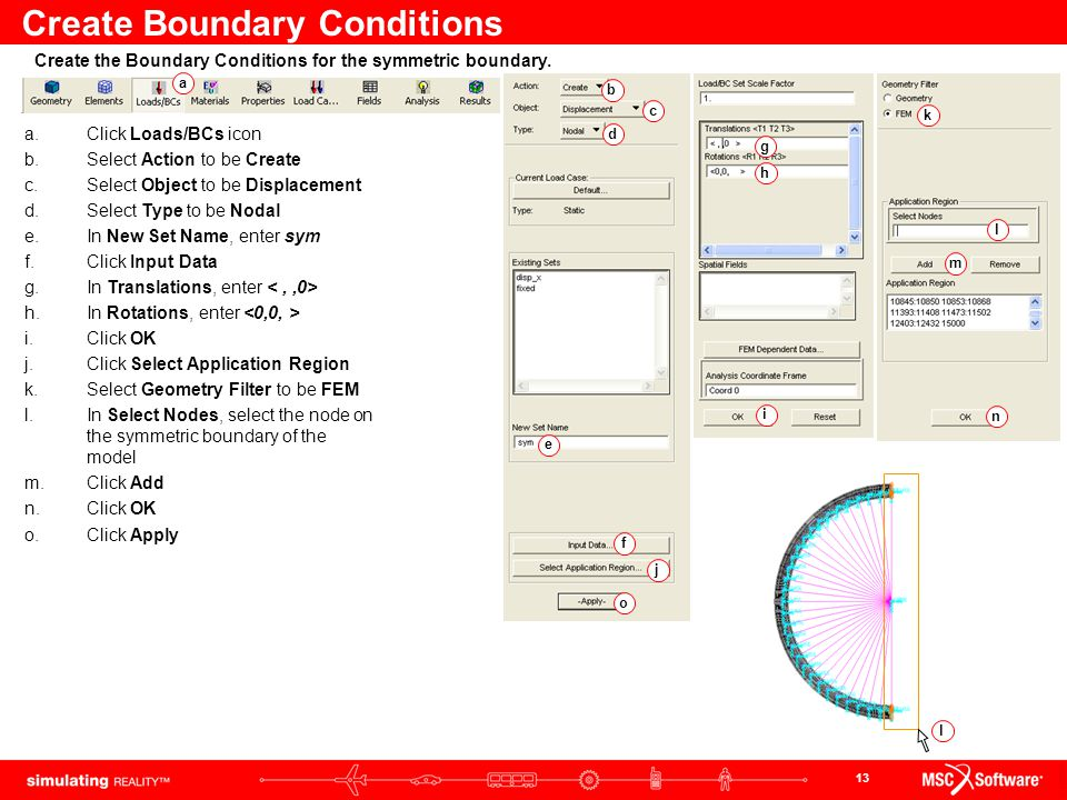 13 Create Boundary Conditions a.Click Loads/BCs icon b.Select Action to be Create c.Select Object to be Displacement d.Select Type to be Nodal e.In Ne