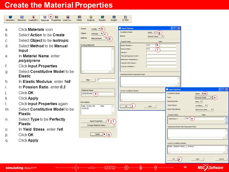 14 Create the Material Properties a.Click Materials icon b.Select Action to be Create c.Select Object to be Isotropic d.Select Method to be Manual Inp