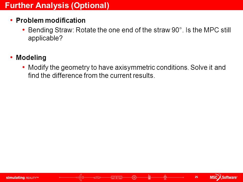 25 Further Analysis (Optional) Problem modification Bending Straw: Rotate the one end of the straw 90°. Is the MPC still applicable? Modeling Modify t