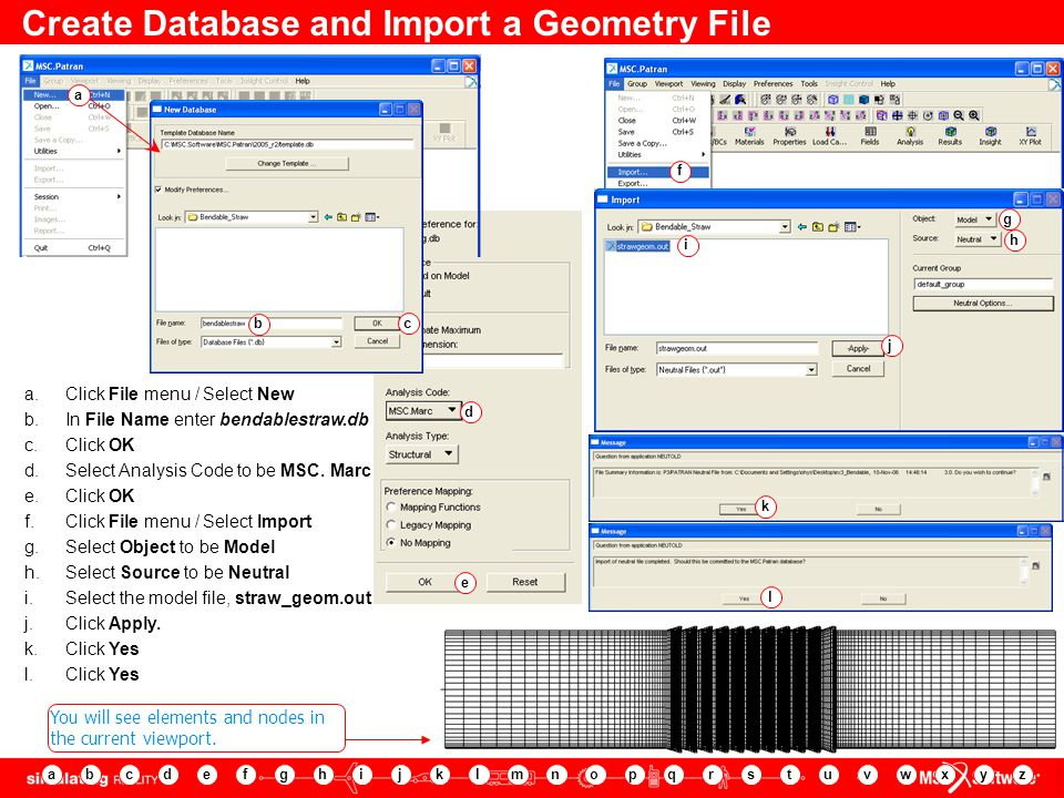 8 Create Database and Import a Geometry File a.Click File menu / Select New b.In File Name enter bendablestraw.db c.Click OK d.Select Analysis Code to