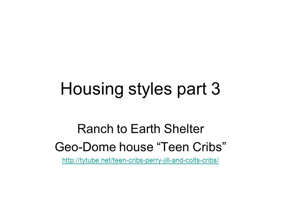 "Housing styles part 3 Ranch to Earth Shelter Geo-Dome house ""Teen Cribs"" http://tytube.net/teen-cribs-perry-jill-and-colts-cribs/"