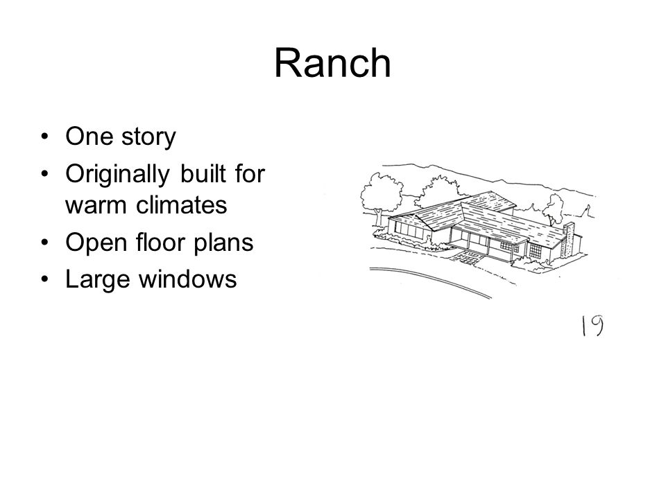 Ranch One story Originally built for warm climates Open floor plans Large windows