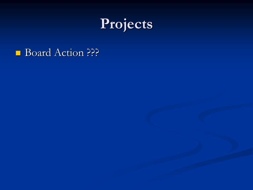 Projects Board Action ??? Board Action ???