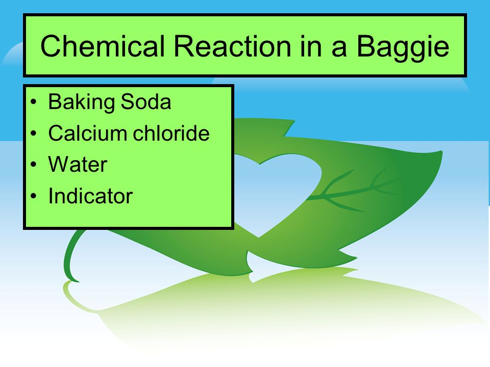 Chemical Reaction in a Baggie Baking Soda Calcium chloride Water Indicator
