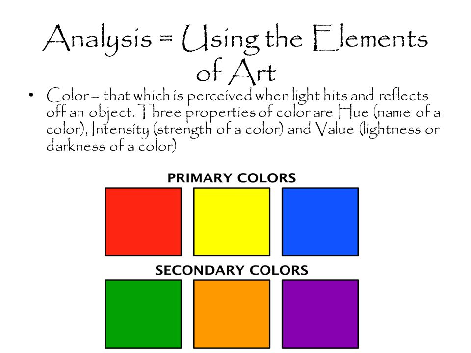 Analysis = Using the Elements of Art Color – that which is perceived when light hits and reflects off an object.