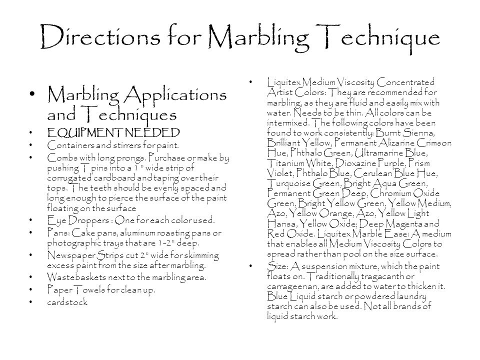 Directions for Marbling Technique Marbling Applications and Techniques EQUIPMENT NEEDED Containers and stirrers for paint.