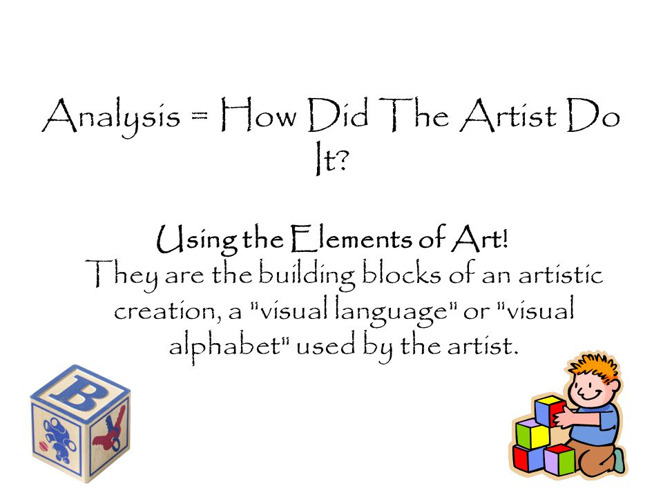 Analysis = How Did The Artist Do It. Using the Elements of Art.
