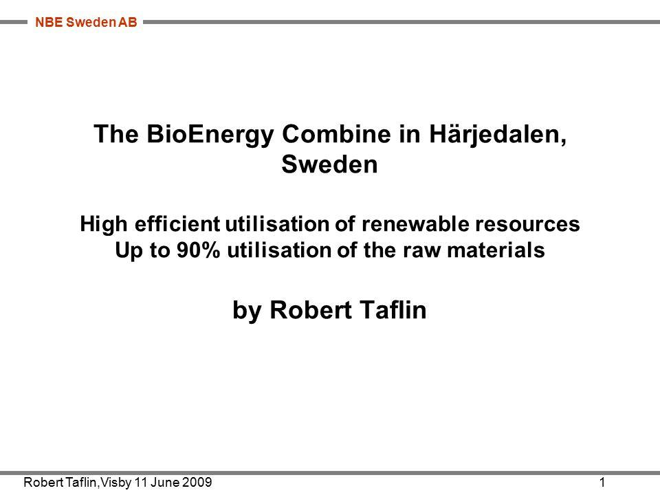 NBE Sweden AB The BioEnergy Combine in Härjedalen, Sweden High efficient utilisation of renewable resources Up to 90% utilisation of the raw materials by Robert Taflin Robert Taflin,Visby 11 June 20091