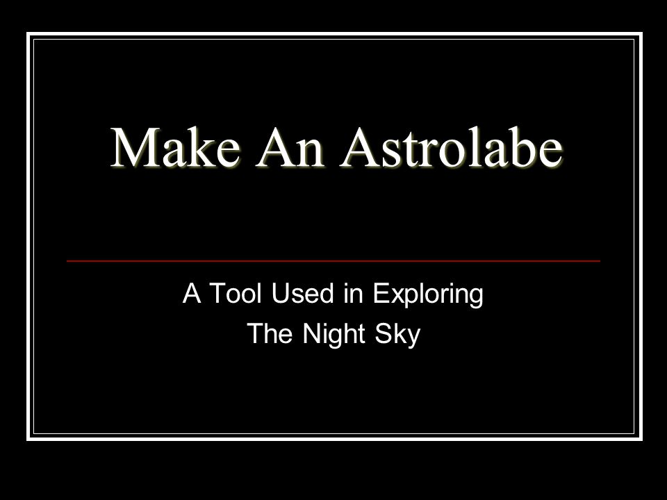 Make An Astrolabe A Tool Used in Exploring The Night Sky