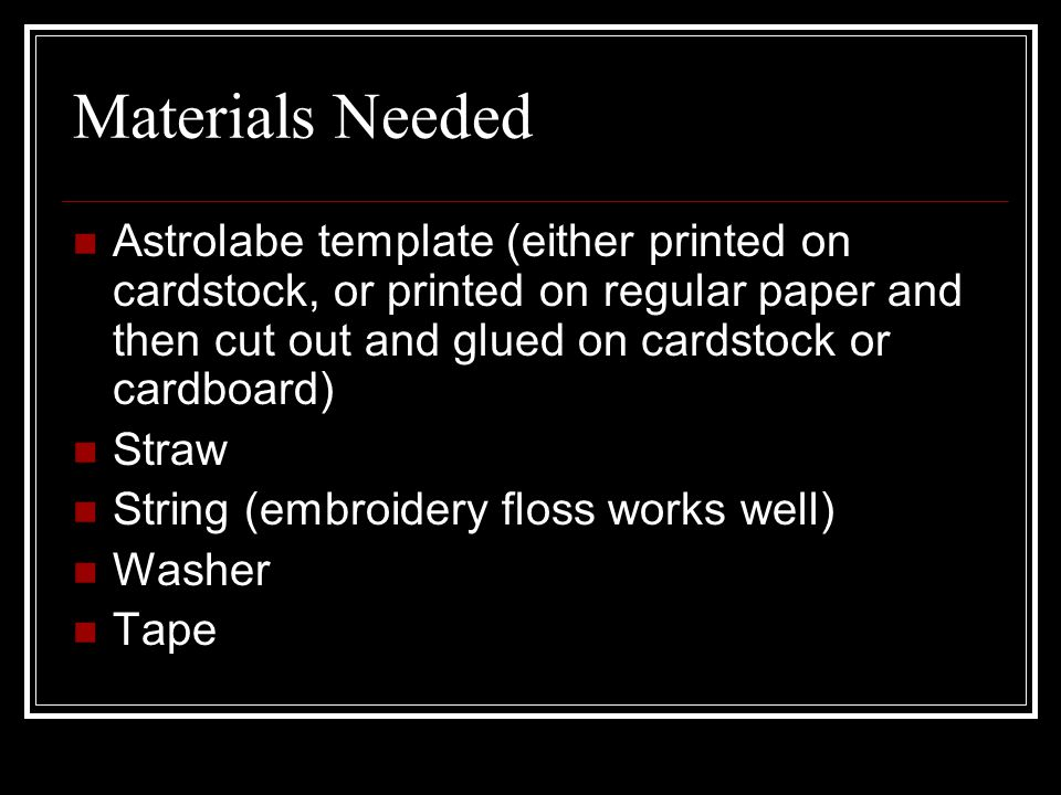 Materials Needed Astrolabe template (either printed on cardstock, or printed on regular paper and then cut out and glued on cardstock or cardboard) Straw String (embroidery floss works well) Washer Tape