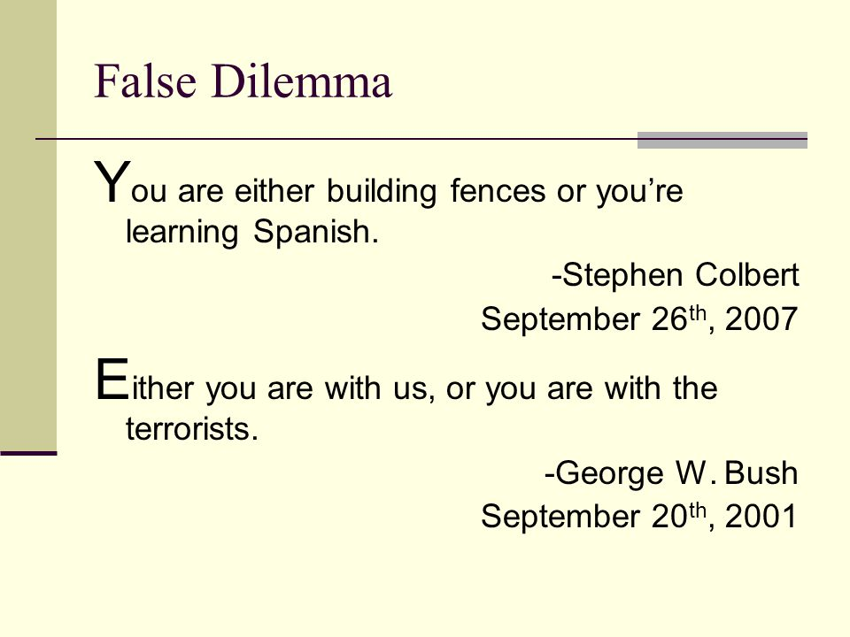 False Dilemma Y ou are either building fences or you're learning Spanish.