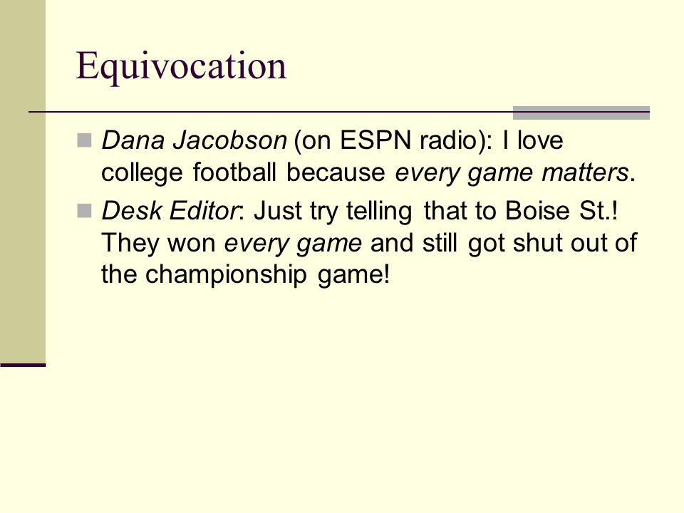 Equivocation Dana Jacobson (on ESPN radio): I love college football because every game matters.