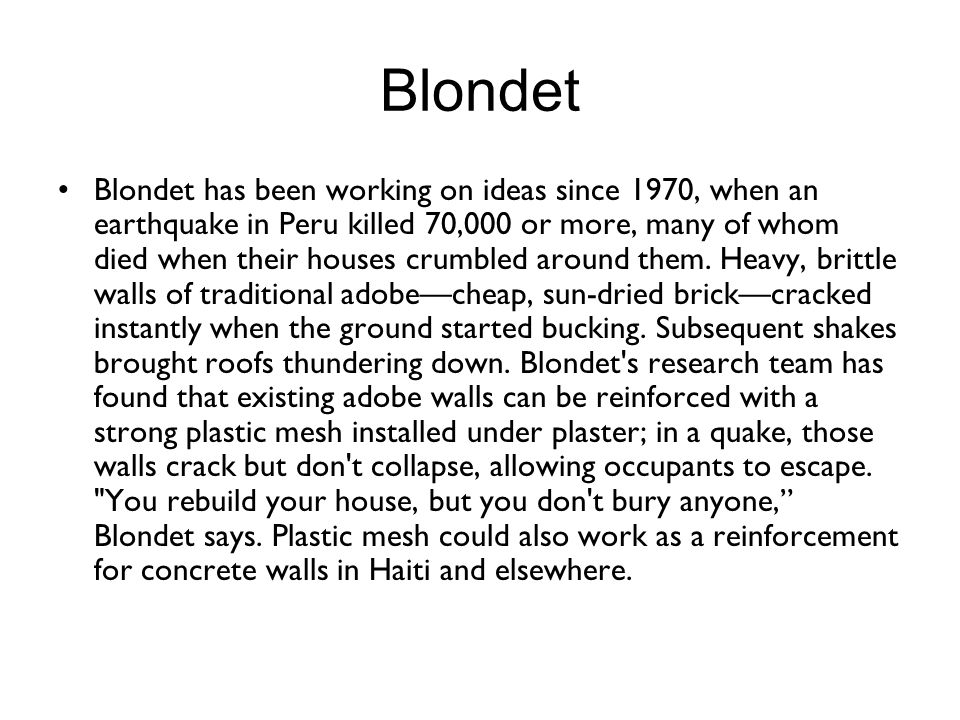 Blondet Blondet has been working on ideas since 1970, when an earthquake in Peru killed 70,000 or more, many of whom died when their houses crumbled around them.