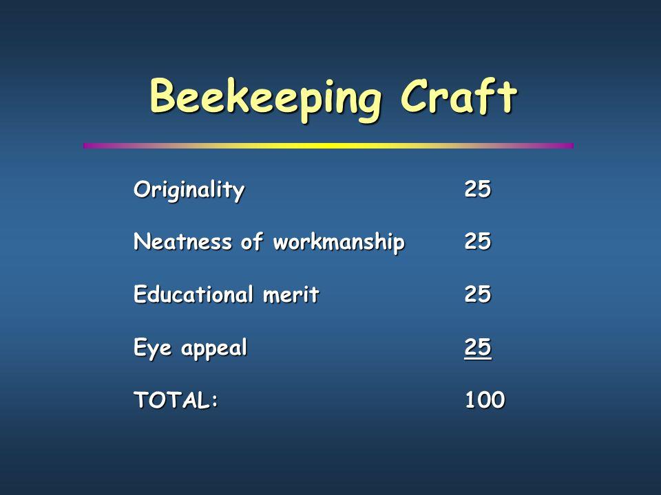 Originality25 Neatness of workmanship25 Educational merit25 Eye appeal25 TOTAL:100 Beekeeping Craft