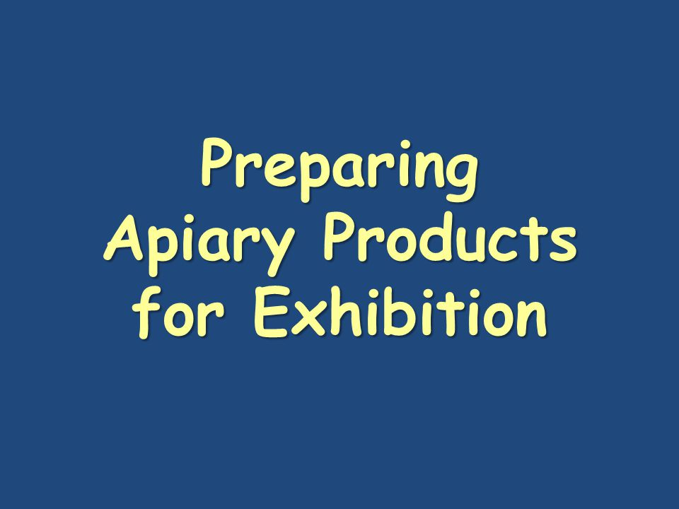 Preparing Apiary Products for Exhibition