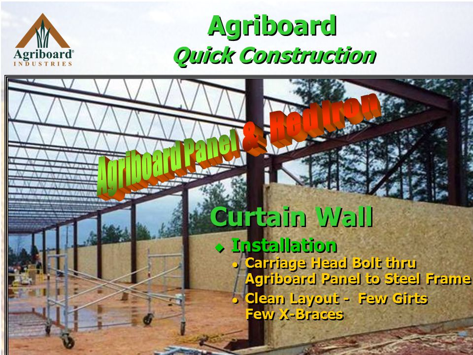 Agriboard Quick Construction  Installation Carriage Head Bolt thru Agriboard Panel to Steel Frame Clean Layout - Few Girts Few X-Braces  Installation Carriage Head Bolt thru Agriboard Panel to Steel Frame Clean Layout - Few Girts Few X-Braces Curtain Wall