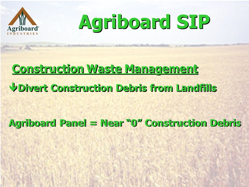 Construction Waste Management  Divert Construction Debris from Landfills Construction Waste Management  Divert Construction Debris from Landfills Agriboard Panel = Near 0 Construction Debris Agriboard SIP