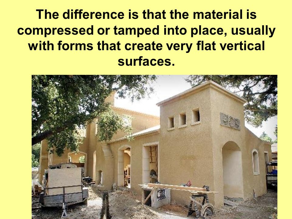 The difference is that the material is compressed or tamped into place, usually with forms that create very flat vertical surfaces.