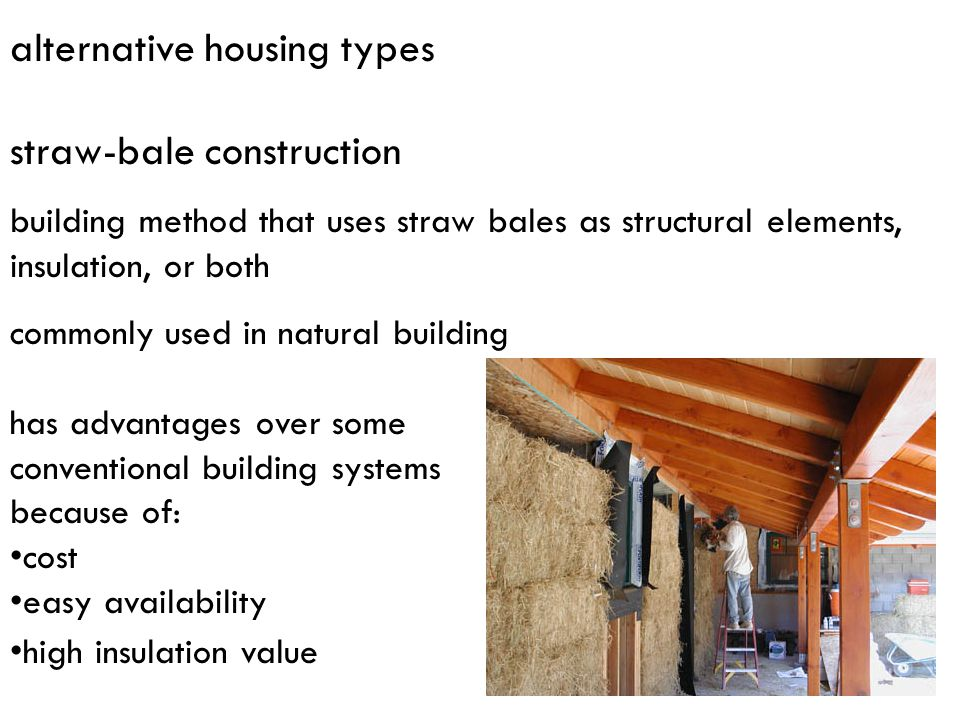 alternative housing types straw-bale construction building method that uses straw bales as structural elements, insulation, or both commonly used in n