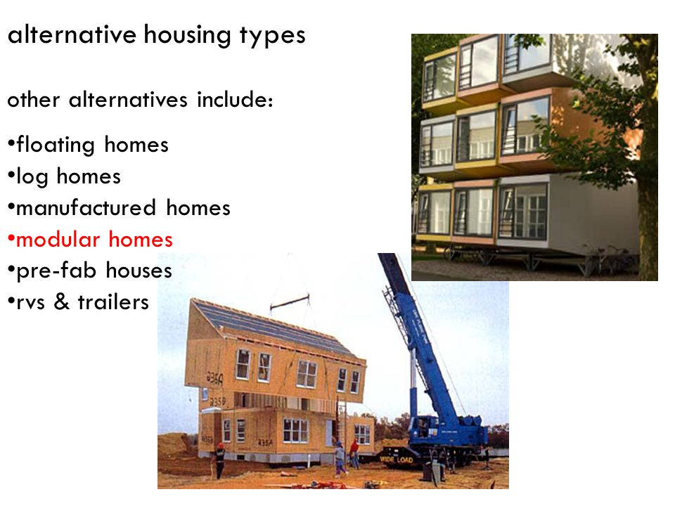 alternative housing types other alternatives include: floating homes log homes manufactured homes modular homes pre-fab houses rvs & trailers