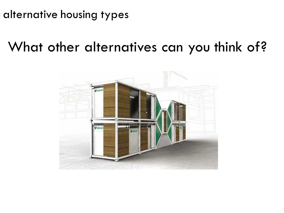 alternative housing types What other alternatives can you think of?
