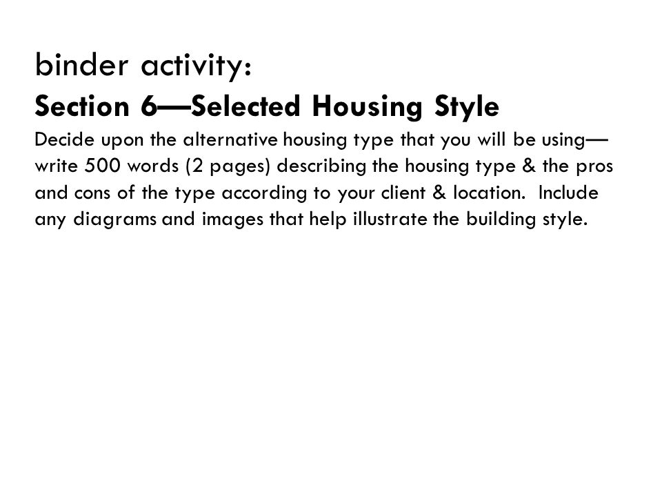 binder activity: Section 6—Selected Housing Style Decide upon the alternative housing type that you will be using— write 500 words (2 pages) describin