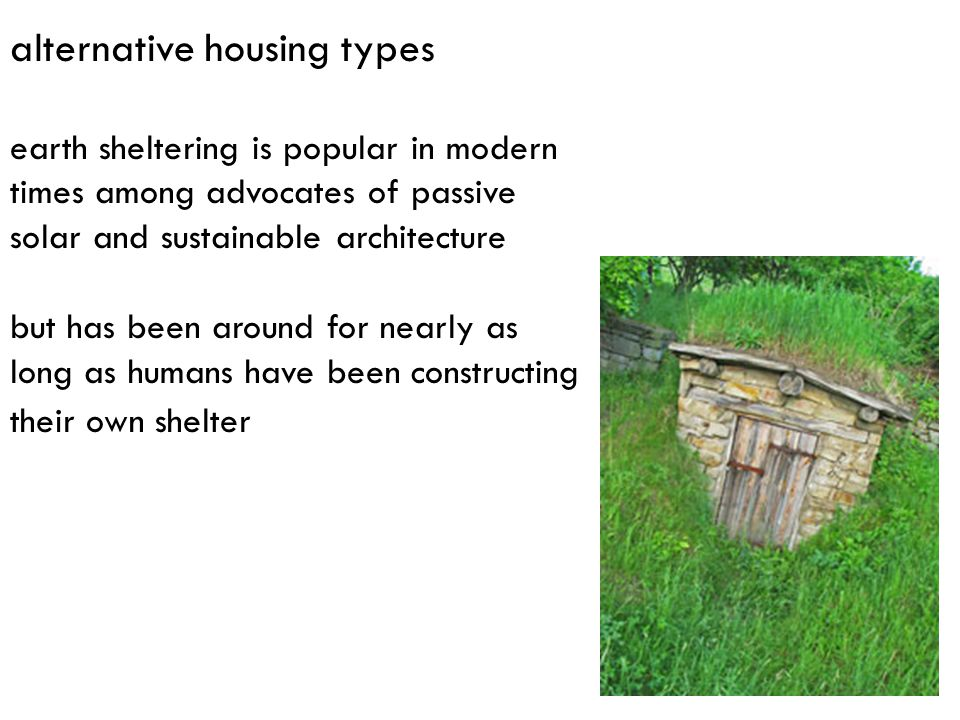 alternative housing types earth sheltering is popular in modern times among advocates of passive solar and sustainable architecture but has been aroun