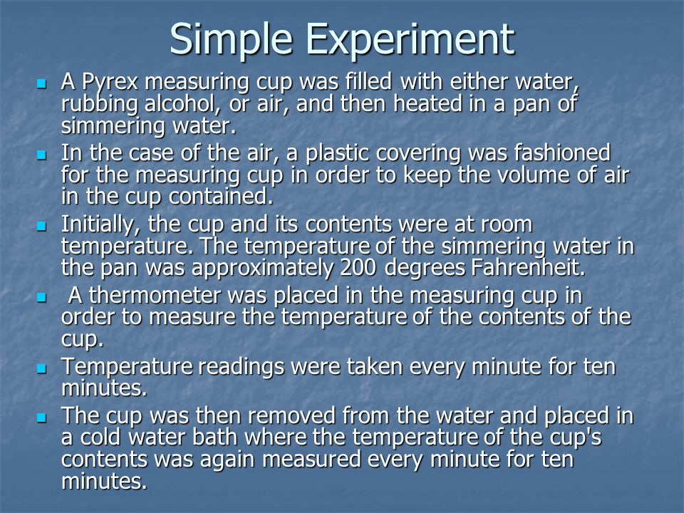 Simple Experiment A Pyrex measuring cup was filled with either water, rubbing alcohol, or air, and then heated in a pan of simmering water.