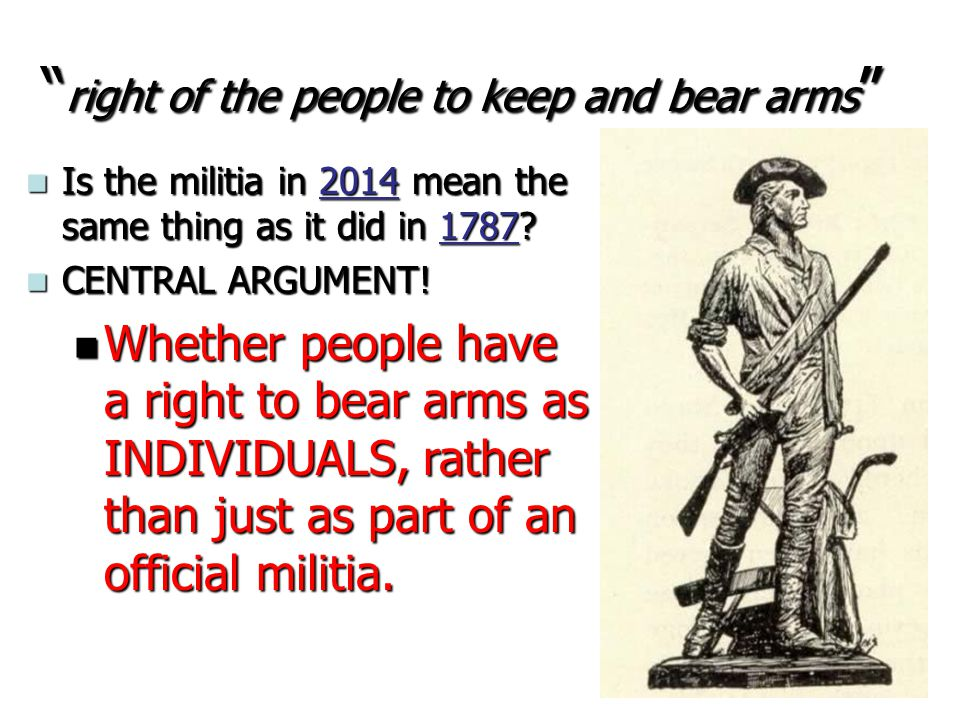 """ right of the people to keep and bear arms "" Is the militia in 2014 mean the same thing as it did in 1787? Is the militia in 2014 mean the same thing"